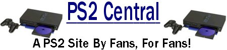 [PS2 Central - A PS2 Site by Fans, For Fans!]